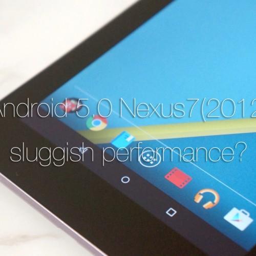 Android 5.0にアップデートしたNexus 7(2012)の動作が遅くなる不具合が多数報告される