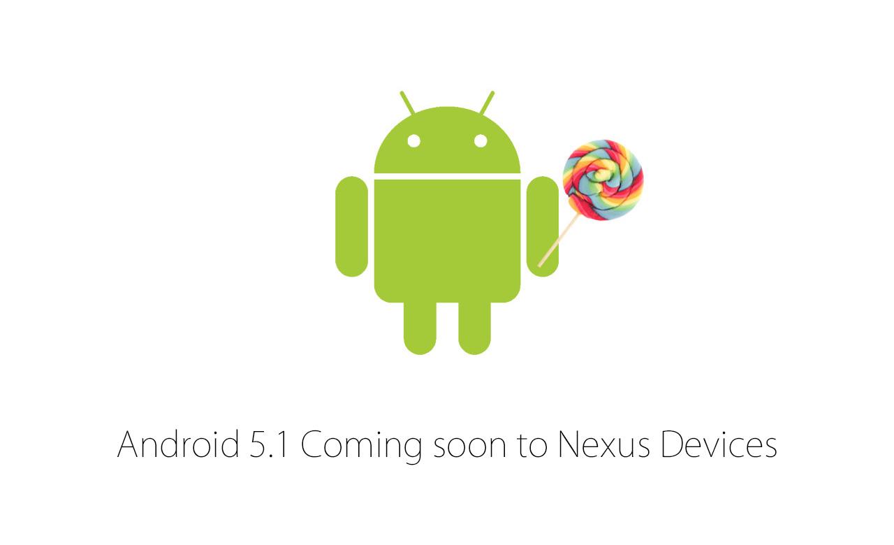 もう?Android 5.1のアップデートが近く配信開始か――Nexusデバイスはテスト段階に